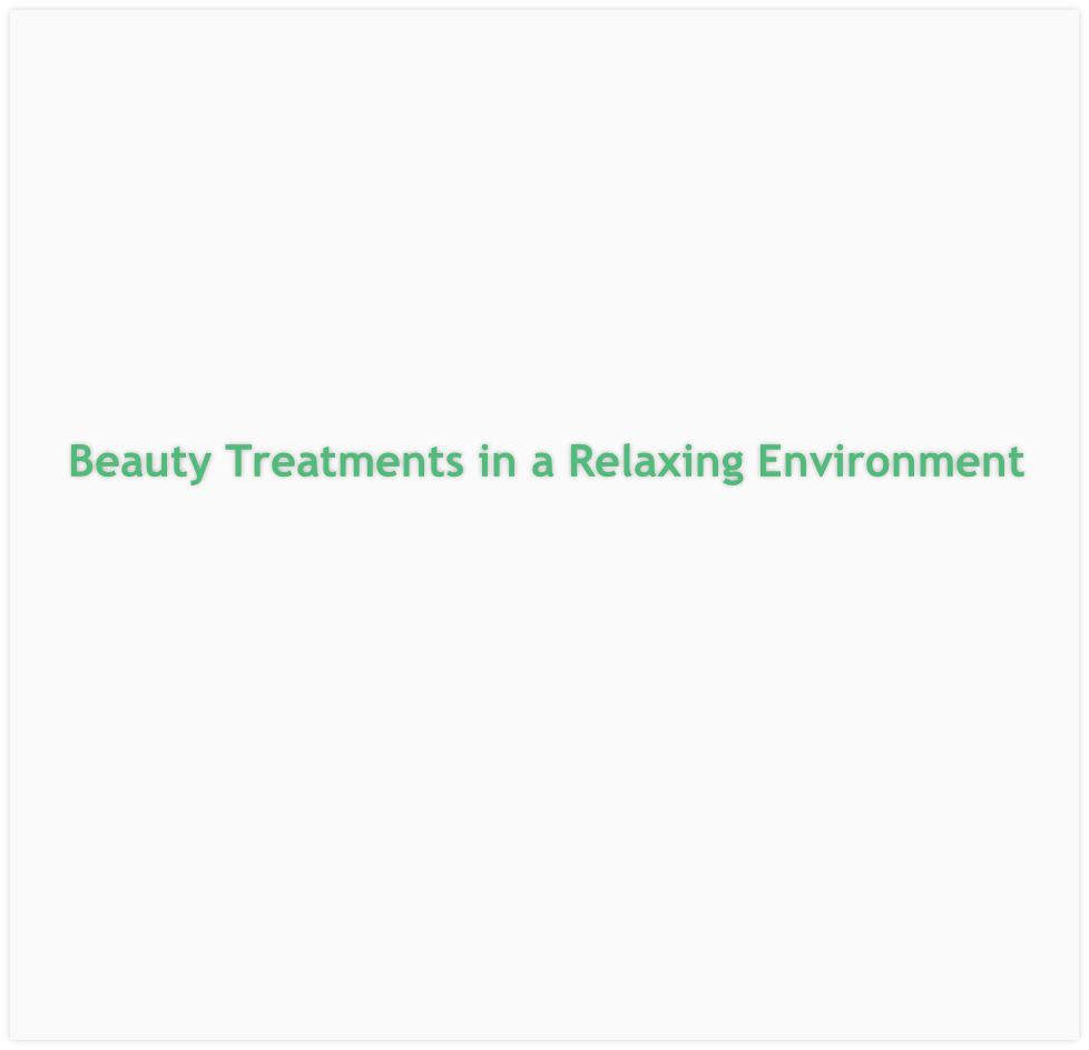 Beauty Treatments in a Relaxing Environment